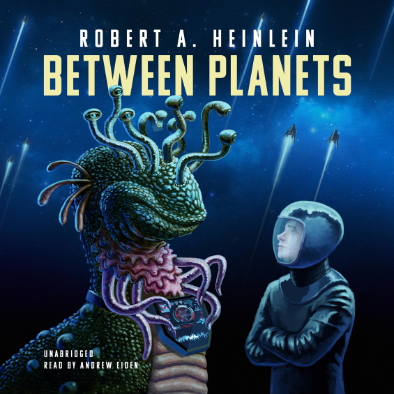 Blackstone Audio - Between Planets by Robert A. Heinlein