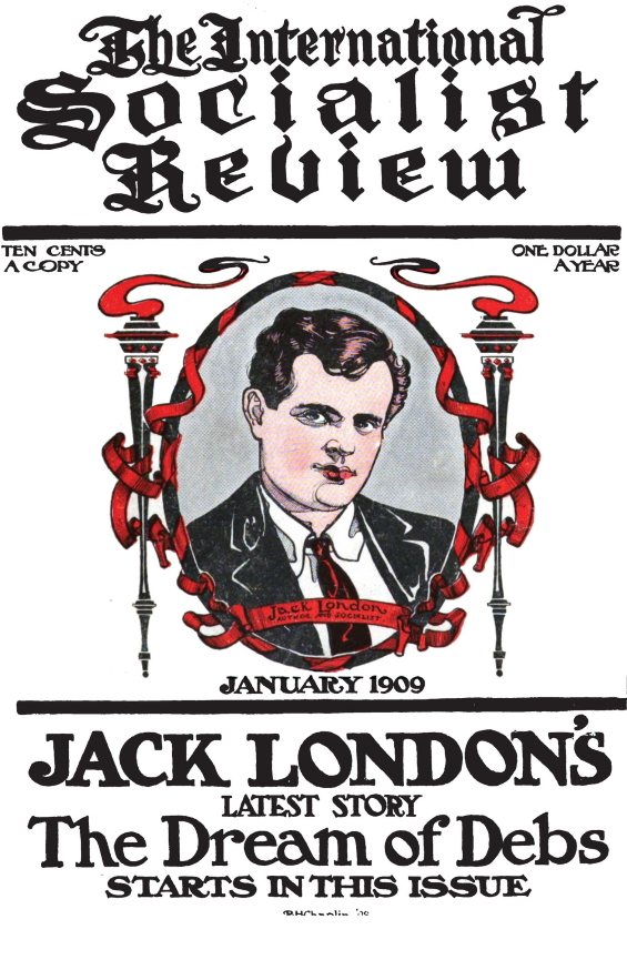 International Socialist Review, January 1909 - The Dream Of Debs by Jack London